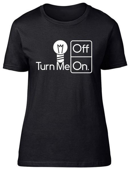 Allumez-moi et éteignez ampoule Energy Ladies Womens T-shirt ajusté drôle livraison gratuite Unisexe Casual Tshirt top