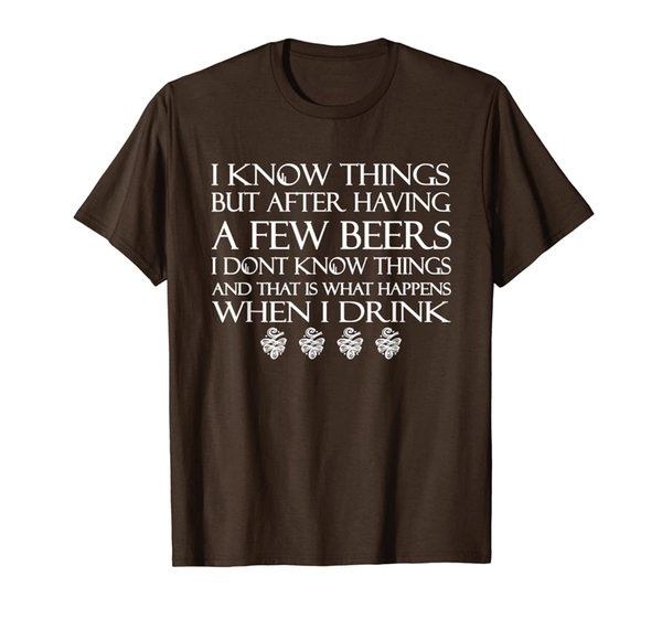 I Know Things But After Having A Few Beers I Don't Know