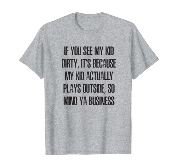 If you See my Kid Dirty, My Kid Plays Outside, Funny Parent T-Shirt
