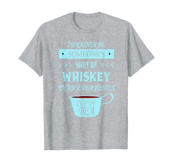 I'd Rather Be Shot of Whiskey Than Cup of Tea T-Shirt