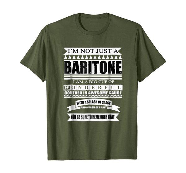 I'm Not Just a Baritone Singer I'm Wonderful T-Shirt