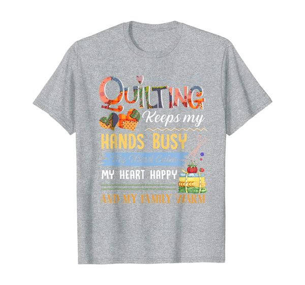 Quilting keeps my hands busy my mind calm my heart T-Shirt