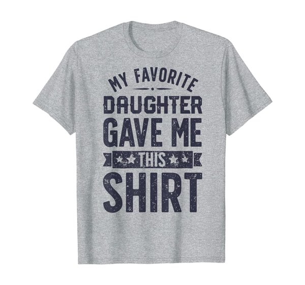My Favorite Daughter Gave Me Father's Day Gifts Clothes T-Shirt