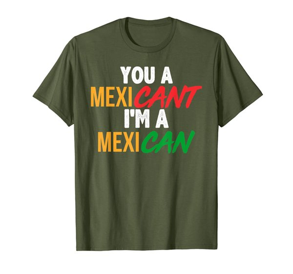 You a MexiCANT, I'm a MexiCAN - Funny Mexican Pride T Shirt