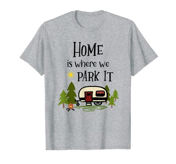 Home is Where We Park It, Funny Camper Gift Camping T-Shirt