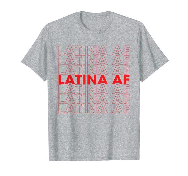 Latina AF Shirt, Latinas Pride Gift for Women Latin Girls