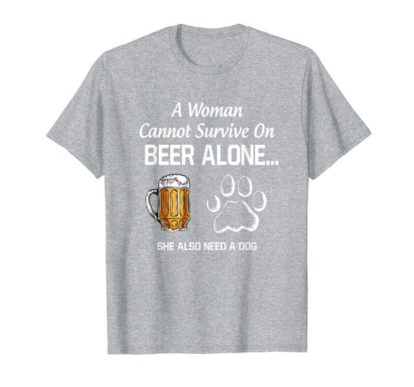 A Woman Cannot Survive On Beer Alone She Also Need A Dog T-Shirt