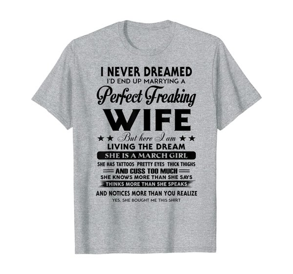 Mens Never Dreamed I'd End Up Marrying A Perfect March Wife T-Shirt
