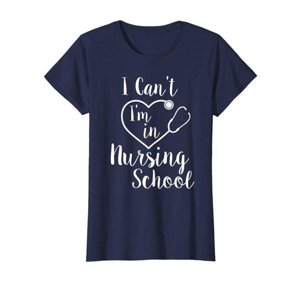 Womens I can't I'm in NURSING SCHOOL / funny t-shirt