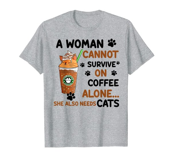 A Woman Cannot Survive On Coffee Alone She Also Needs Cats T-Shirt