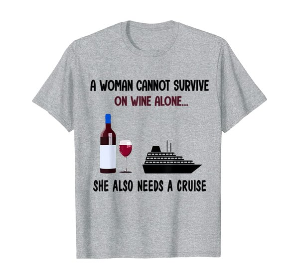 A Woman Cannot Survive On Wine Alone She Also Needs A Cruise T-Shirt