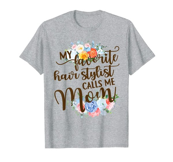 My Favorite Hairstylist Calls Me Mom Mother Mother's Day T-Shirt