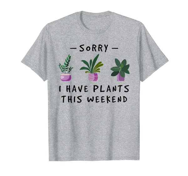 Sorry I Have Plants This Weekend Tshirt Gardener Gifts T-Shirt