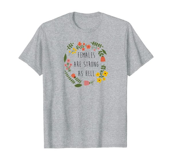 Females Are Strong As Hell, Pretty Feminist T-Shirt