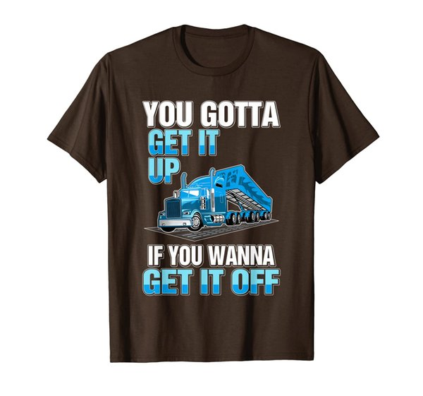 You Gotta Get It Up If You Wanna Get It Off Shirt