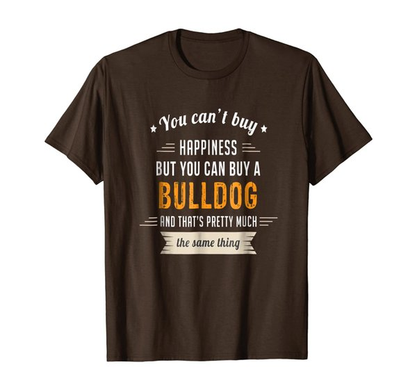 Can't Buy Happiness Can Buy a Bulldog Same Thing T-Shirt
