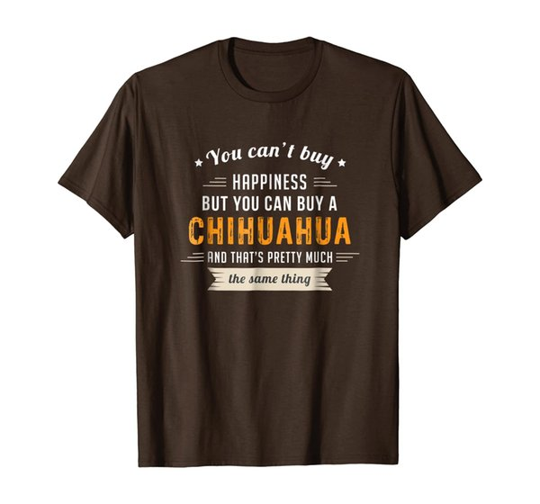 Can't Buy Happiness Can Buy a Chihuahua Same Thing Shirt