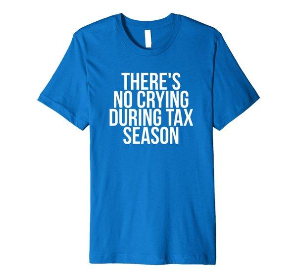 Theres No Crying During Tax Season CPA T Shirt Gift