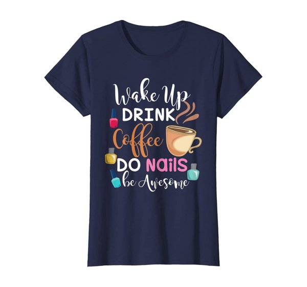 Womens Wake Up Drink Coffee Do Nails Be Awesome Funny Make Up Gift T-Shirt