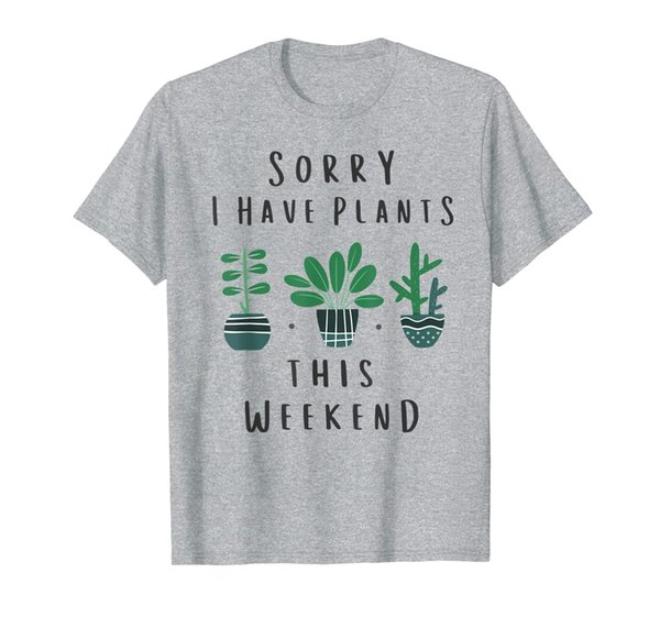 Gardener Gardening Gifts Sorry I Have Plants This Weekend T-Shirt