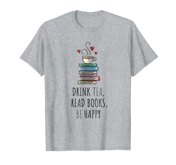 Drink Tea, Read Books, Be Happy T Shirt Bookworm Gift