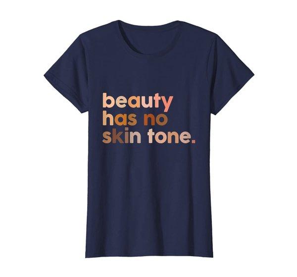 Womens Beauty Has No Skin Tone Shirt - Melanin Slogan