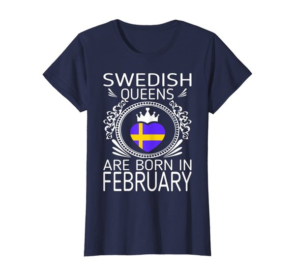 Womens Swedish Queens Are Born In February Gift Tshirt
