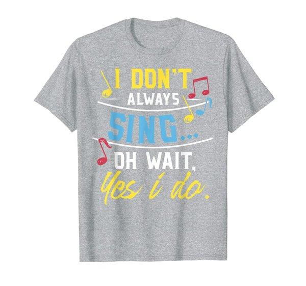 Funny Singer Gift T-Shirt I Don't Always Sing Vocalist Choir