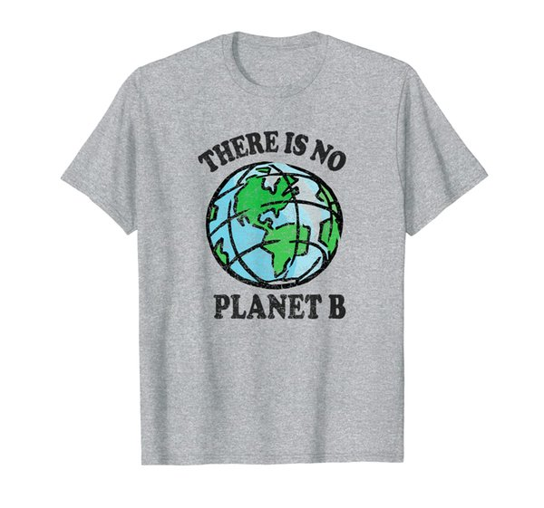 Theres No Planet B Climate Change Global Warming T-Shirt