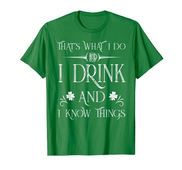 That's What I Do Drink and Know Things St. Paddy's Day
