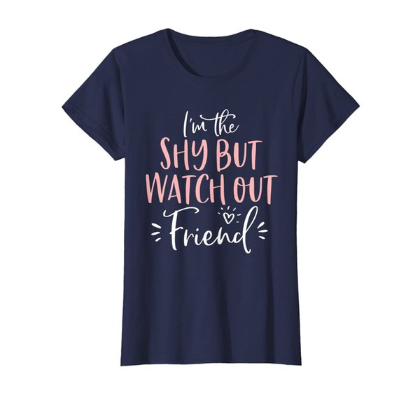 Womens Shy But Watch Out Friend Funny Matching Bachelorette Party T-Shirt