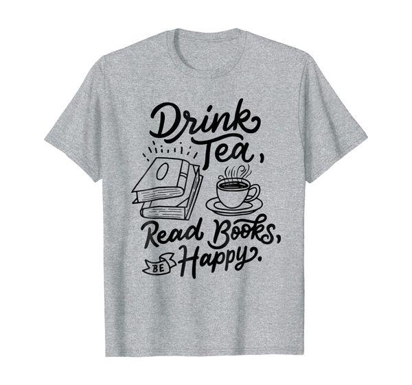 Drink Tea Read Books Be Happy T-shirt Geeky Book Worm Tee
