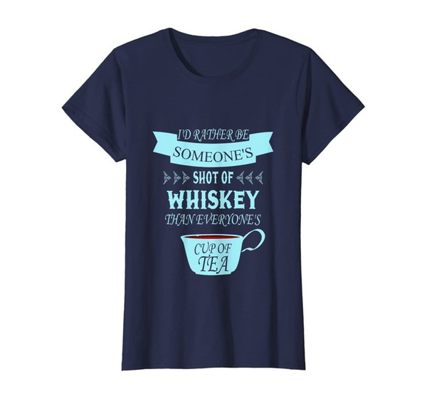 Womens I'd Rather Be Shot of Whiskey Than Cup of Tea T-Shirt