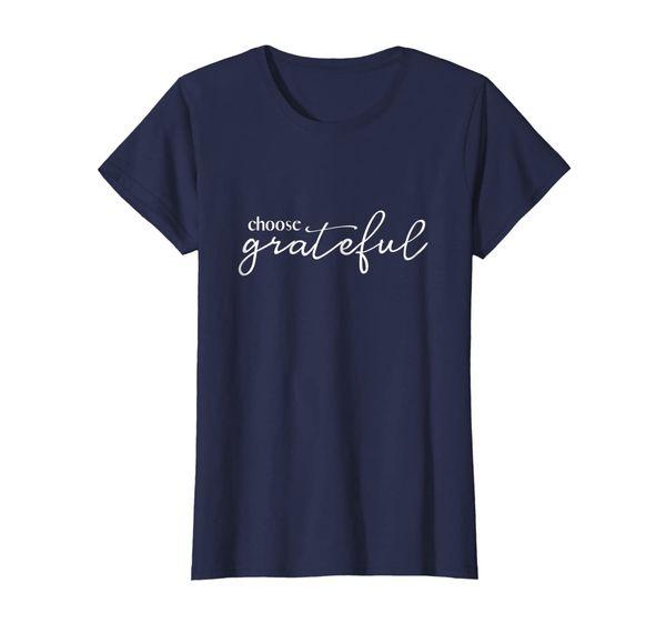 Womens Choose Grateful Inspirational Thankful Quote T-shirt