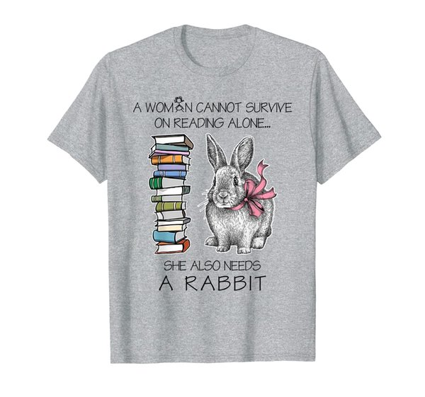 A Woman Cannot Survive On Reading Alone Funny Rabbit T-Shirt