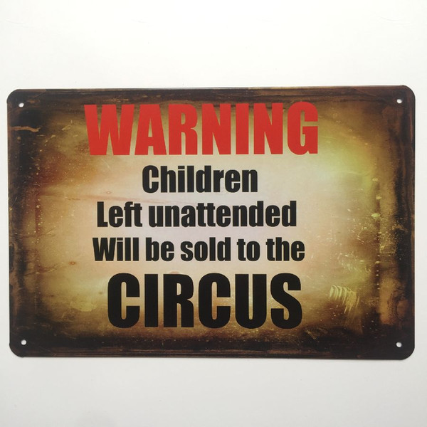 Warning Chilren Left Unatttended Circus Retro Vintage Metal Tin sign poster for Man Cave Garage shabby chic wall sticker Cafe Bar home decor