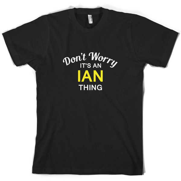 Don't Worry It's an IAN Thing! - Mens T-Shirt - Family - Custom Name Mans Unique Cotton Short Sleeves O-Neck T Shirt Black Style