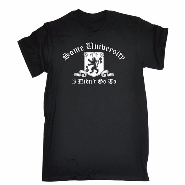 Certaines universités, je ne suis pas allé à T-shirt Collège Uni Joke drôle cadeau d'anniversaire de mode nouvelle arrivée simple