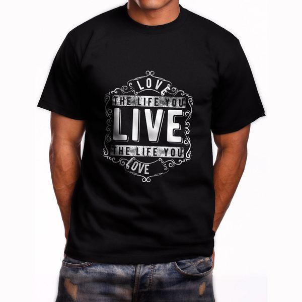 Love the life You Live Camiseta de manga corta para hombre, negro, tamaño S-5XL 2018 Nueva marca, para hombre, camiseta, algodón, manga corta, estampado