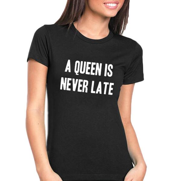 Großhandel Frauen T Shirt Tumblr Lustige Sprüche T Shirt Frauen Hipster Kurzarm T Shirt Eine Königin Ist Nie Spät T Shirt Schwarz Weiß Sommer Tops Von