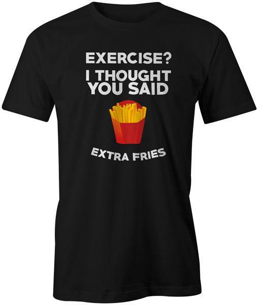 Exercício eu pensei que você disse Extra Fries Engraçado Citação Moda Comida T-Shirt Top Tee