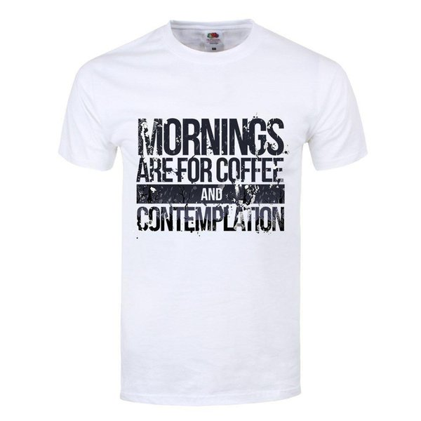 Mornings Are For Coffee And Contemplation Mens White T Shirt Different T Shirts Day Shirt From Pxue3310 1214 Dhgatecom