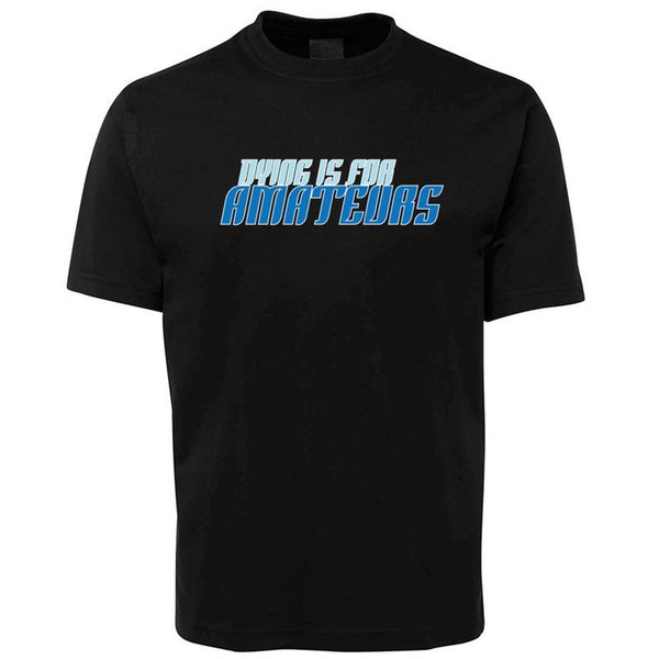 New Black Dyeing is for Amateurs funny T Shirt 100% Cotton Size S -5XL +7XL