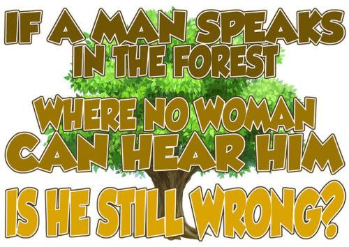 If A Man Speaks In The Forest, Men's T-Shirt, Ideal Gift or Birthday Present.Funny free shipping Unisex Casual tee gift