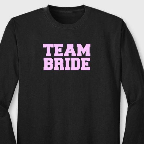 TEAM BRIDE Funny Wedding Party Bridal Shower Bachelorette Long Sleeve T-shirt