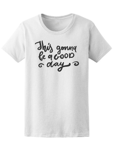 This Gonna Be A Good Day Women's Tee -Image by Shutterstock