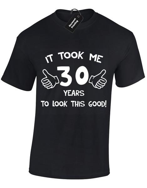 Il m'a fallu 30 ans pour hommes T Shirt Idée de cadeau drôle Top présente 30e anniversaire S - 5xl Cool Casual Pride T Shirt Hommes Unisexe Nouveau