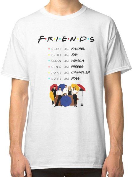 Be like Friends TV Show Men's White Tees Shirt Clothing free shipping wholesale 2018 New Tee Print Short Sleeve print Funny Tee Shirts