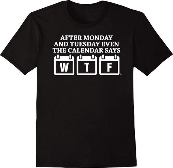 Tshirt Aussenseiter nach Montag und Dienstag Sogar der Kalender sagt das lustige T-Shirt der Männer WTF