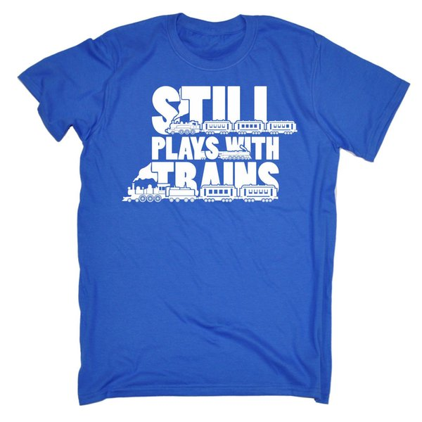 Still Plays With Trains MENS T-SHIRT tee birthday funny tracks set loco gift Cool Casual pride t shirt men